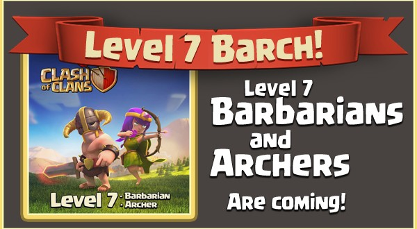 Level 7 Barbarians And Archers Coming! | Clash Of Clans Wiki